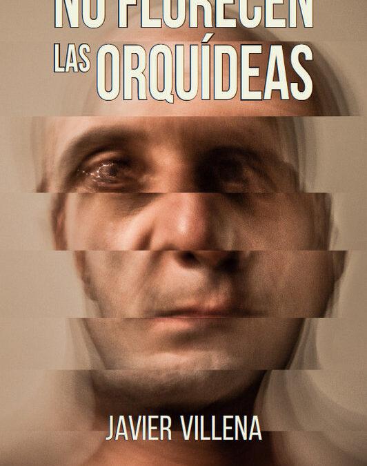 """8 de Junio 2020 – El nuevo libro de Javier Villena Carrillo, """"No florecen las orquídeas"""""""